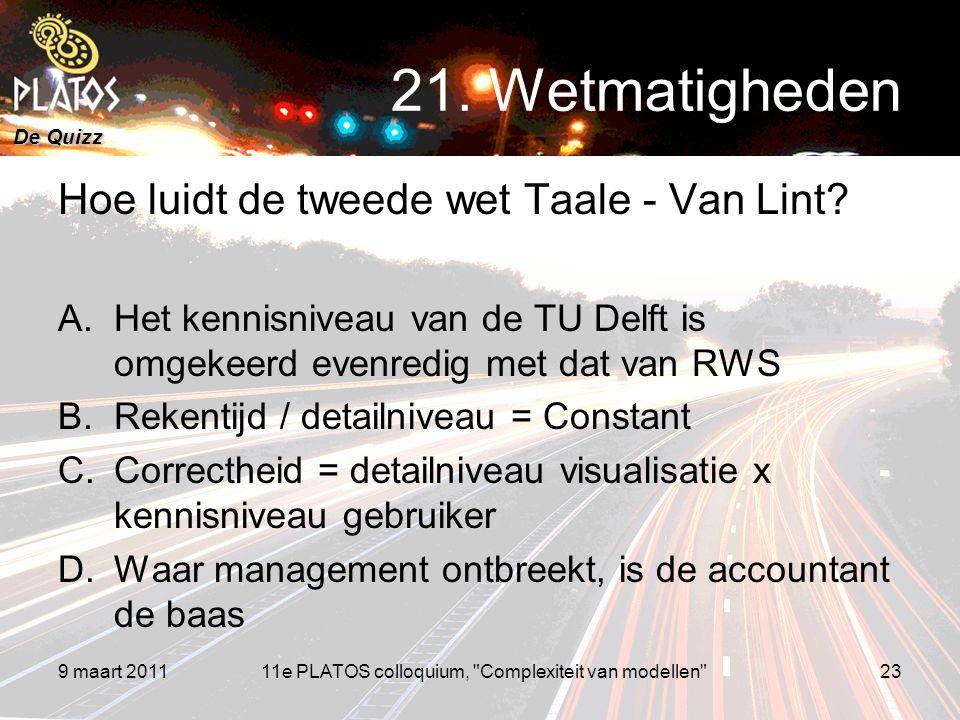 De Quizz Hoe luidt de tweede wet Taale - Van Lint? A.Het kennisniveau van de TU Delft is omgekeerd evenredig met dat van RWS B.Rekentijd / detailnivea