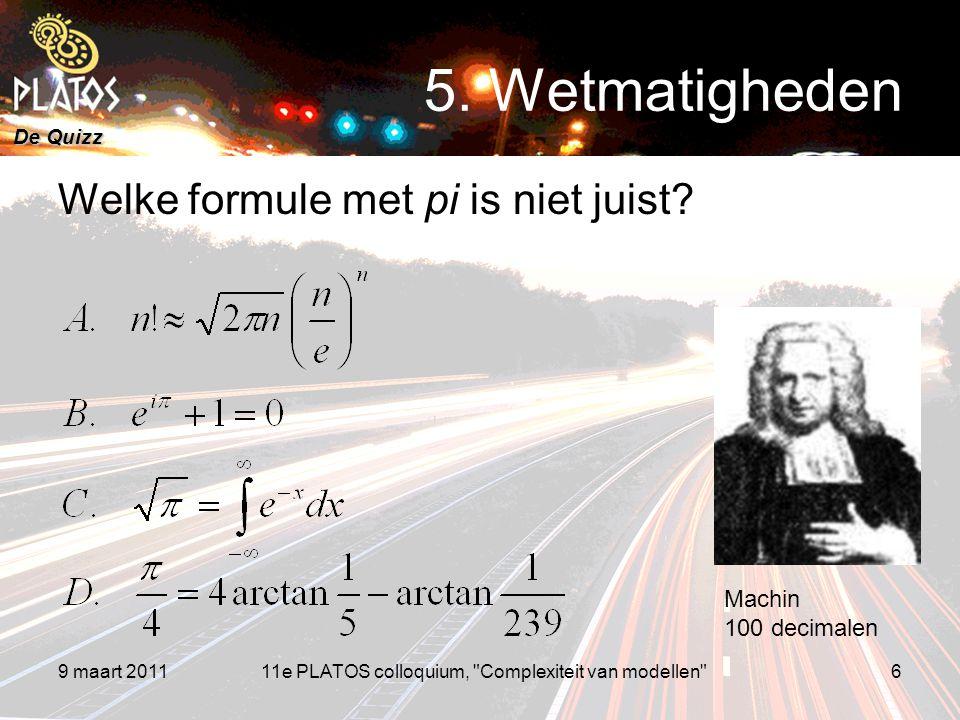 De Quizz Welke formule met pi is niet juist? 9 maart 20116 5. Wetmatigheden 11e PLATOS colloquium,