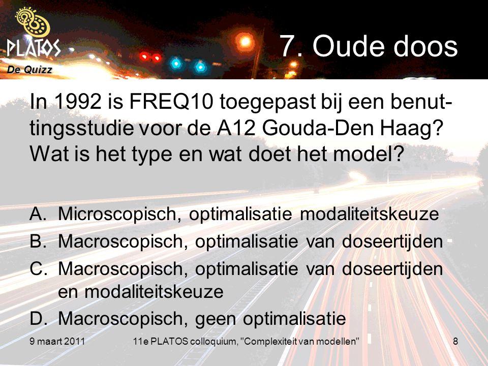 De Quizz In 1992 is FREQ10 toegepast bij een benut- tingsstudie voor de A12 Gouda-Den Haag? Wat is het type en wat doet het model? A.Microscopisch, op