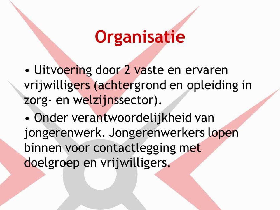 Organisatie Uitvoering door 2 vaste en ervaren vrijwilligers (achtergrond en opleiding in zorg- en welzijnssector).