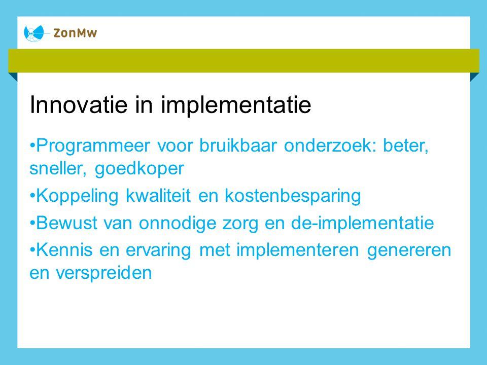 Innovatie in implementatie Programmeer voor bruikbaar onderzoek: beter, sneller, goedkoper Koppeling kwaliteit en kostenbesparing Bewust van onnodige