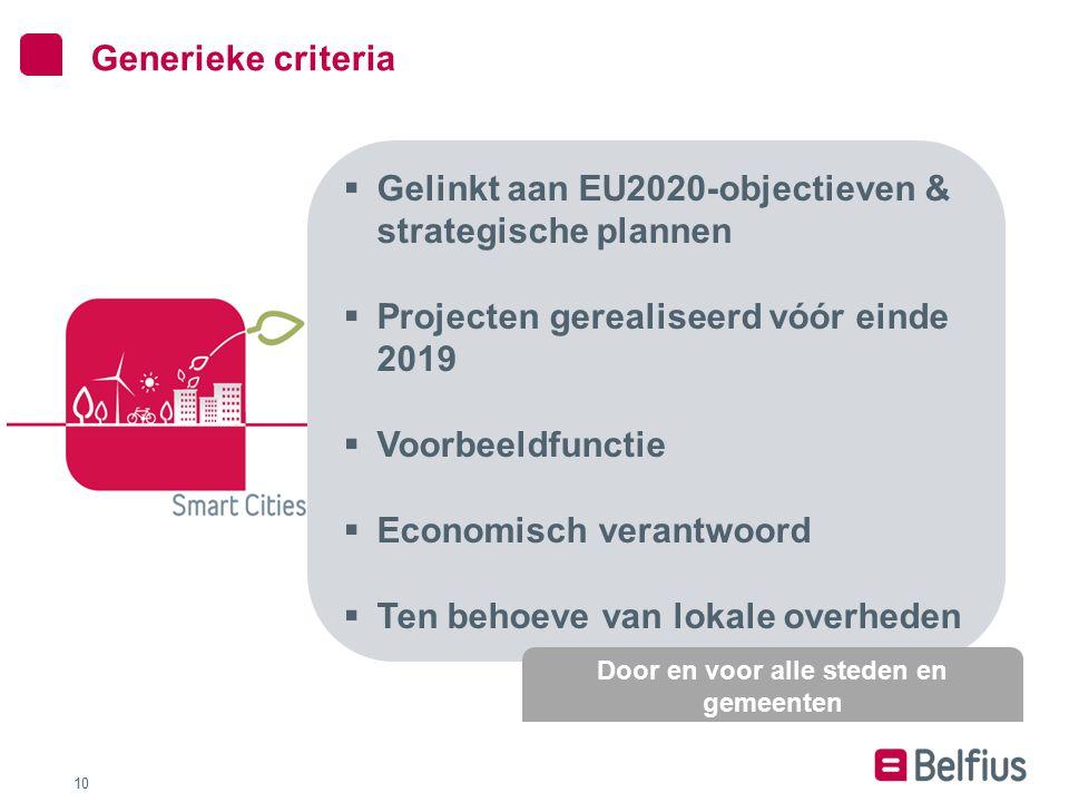 10 Generieke criteria  Gelinkt aan EU2020-objectieven & strategische plannen  Projecten gerealiseerd vóór einde 2019  Voorbeeldfunctie  Economisch