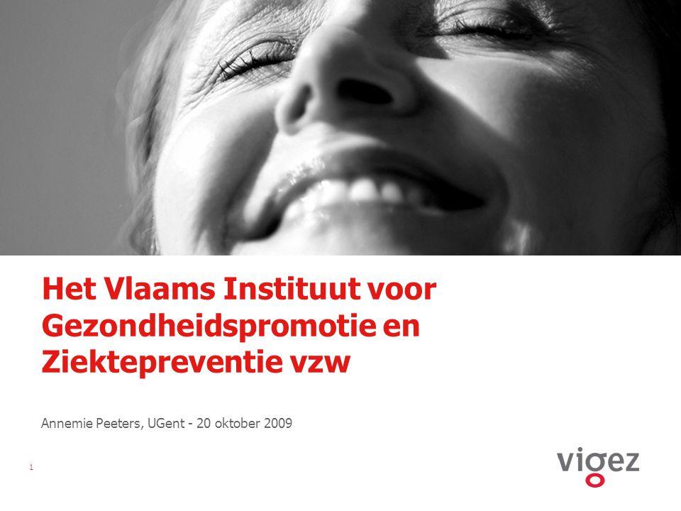 1 Het Vlaams Instituut voor Gezondheidspromotie en Ziektepreventie vzw Annemie Peeters, UGent - 20 oktober 2009