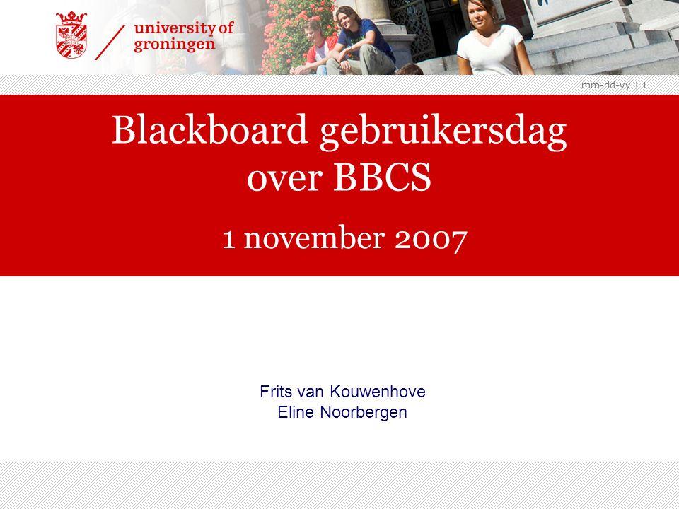mm-dd-yy | 1 Blackboard gebruikersdag over BBCS 1 november 2007 Frits van Kouwenhove Eline Noorbergen