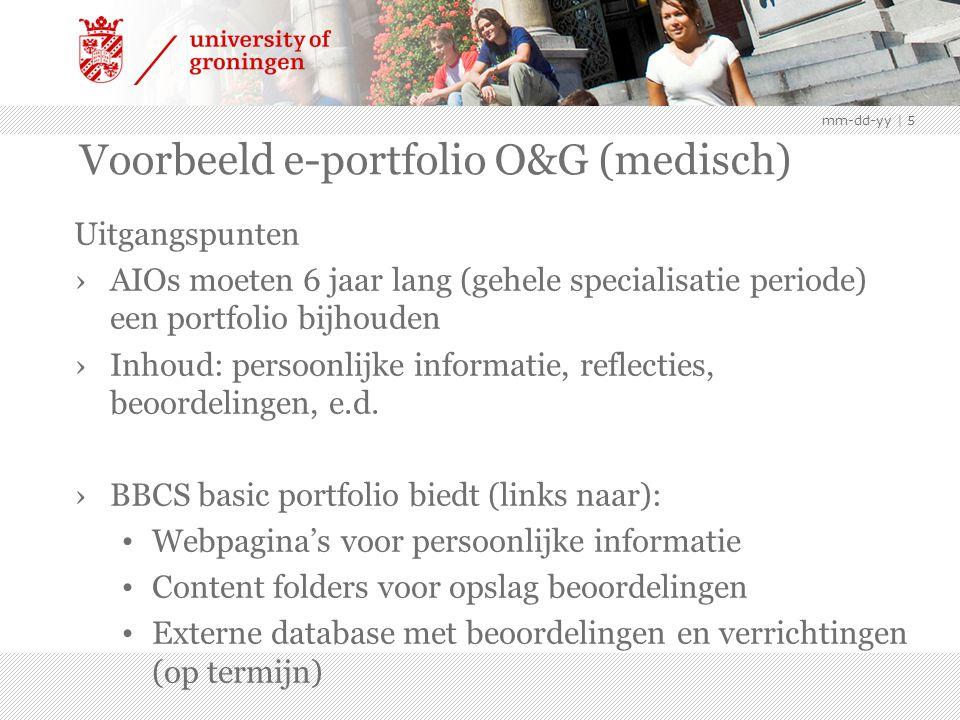 mm-dd-yy | 5 Voorbeeld e-portfolio O&G (medisch) Uitgangspunten ›AIOs moeten 6 jaar lang (gehele specialisatie periode) een portfolio bijhouden ›Inhoud: persoonlijke informatie, reflecties, beoordelingen, e.d.