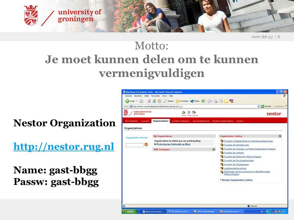mm-dd-yy | 6 Motto: Je moet kunnen delen om te kunnen vermenigvuldigen Nestor Organization http://nestor.rug.nl Name: gast-bbgg Passw: gast-bbgg