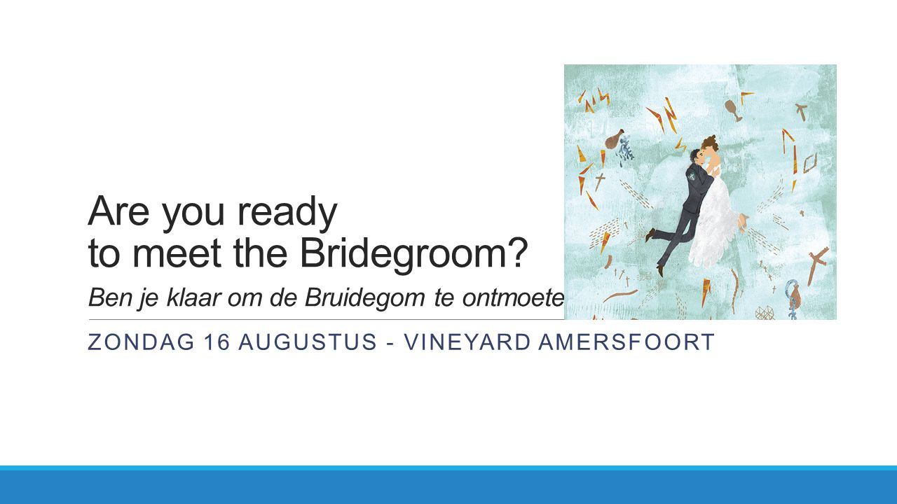 Are you ready to meet the Bridegroom.