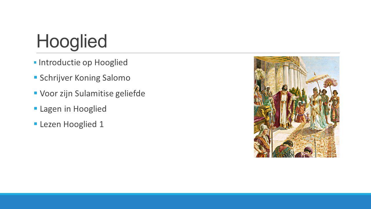 Hooglied  Introductie op Hooglied  Schrijver Koning Salomo  Voor zijn Sulamitise geliefde  Lagen in Hooglied  Lezen Hooglied 1