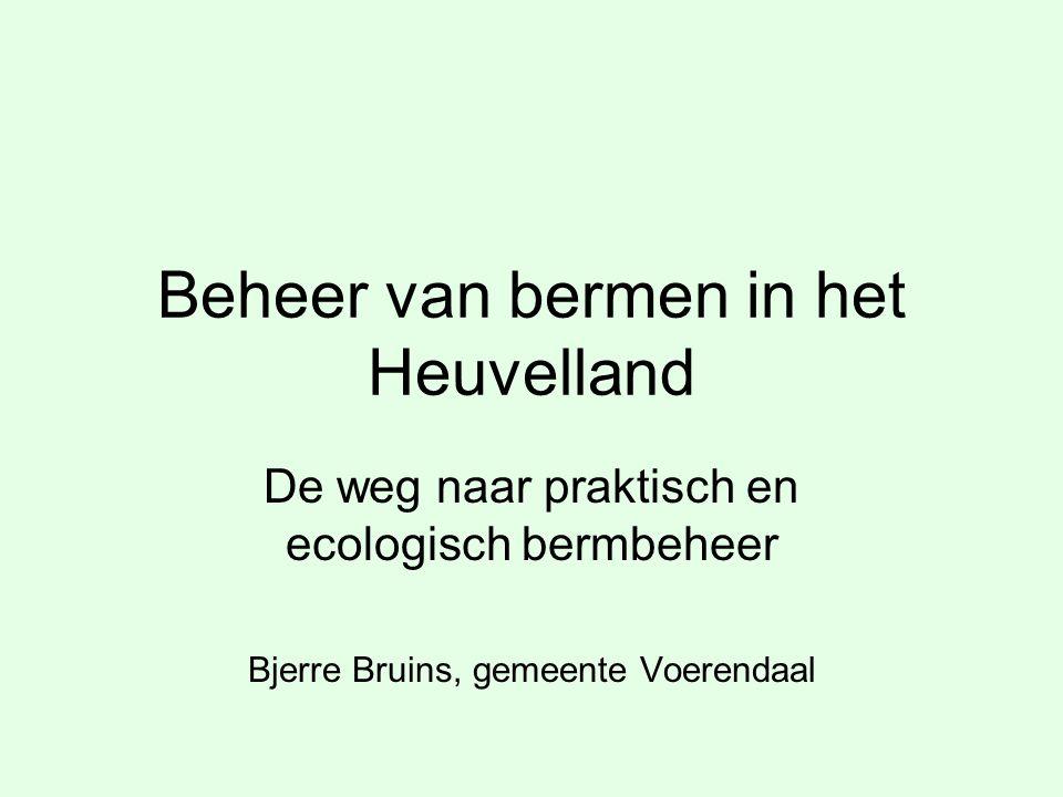 Beheer van bermen in het Heuvelland De weg naar praktisch en ecologisch bermbeheer Bjerre Bruins, gemeente Voerendaal