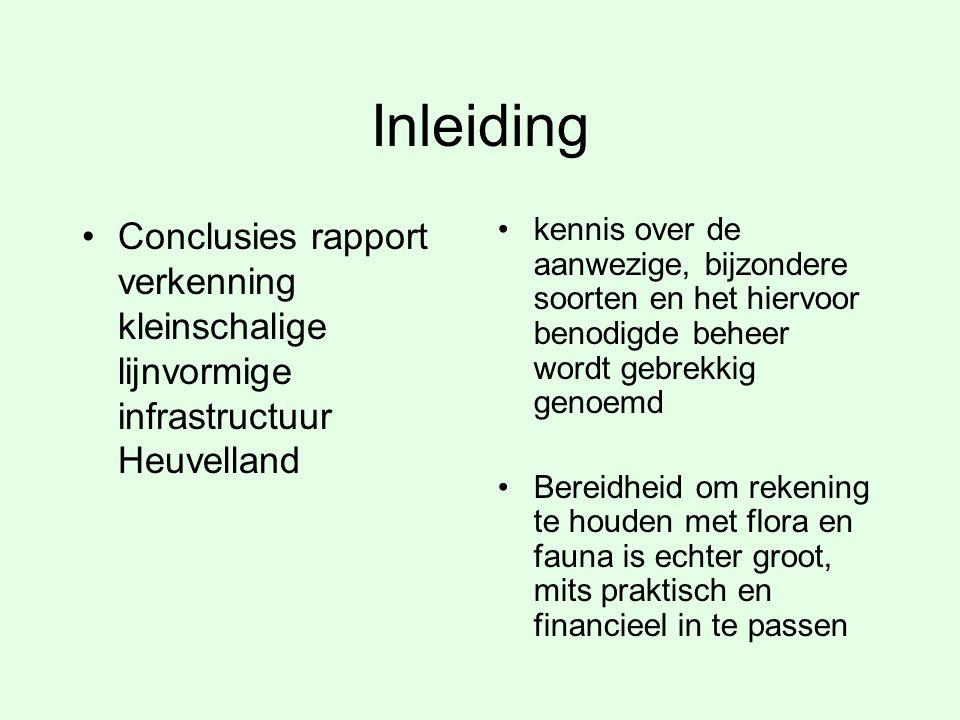Inleiding Conclusies rapport verkenning kleinschalige lijnvormige infrastructuur Heuvelland kennis over de aanwezige, bijzondere soorten en het hiervo