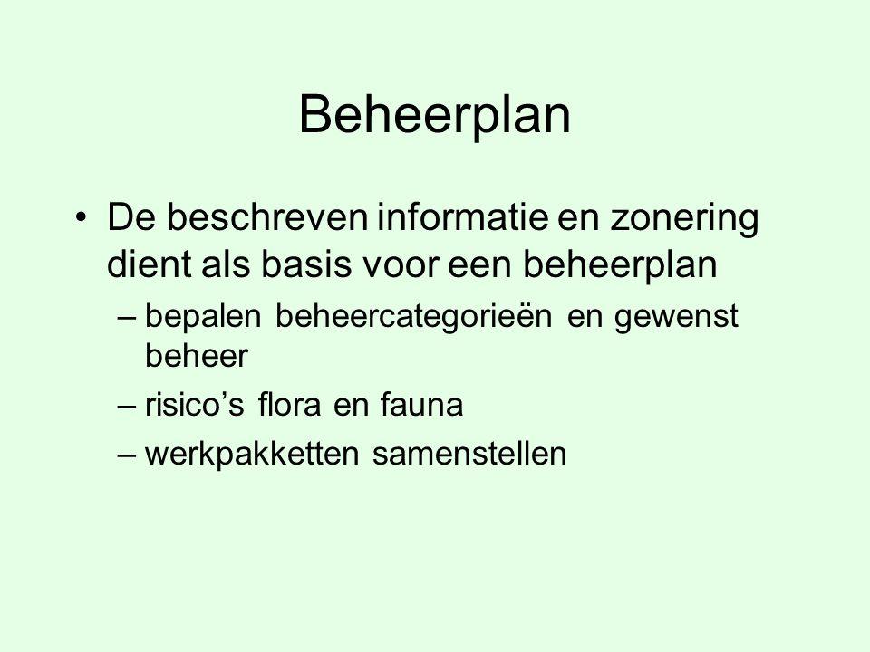 Beheerplan De beschreven informatie en zonering dient als basis voor een beheerplan –bepalen beheercategorieën en gewenst beheer –risico's flora en fa
