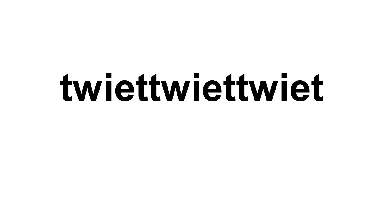 twiettwiettwiet