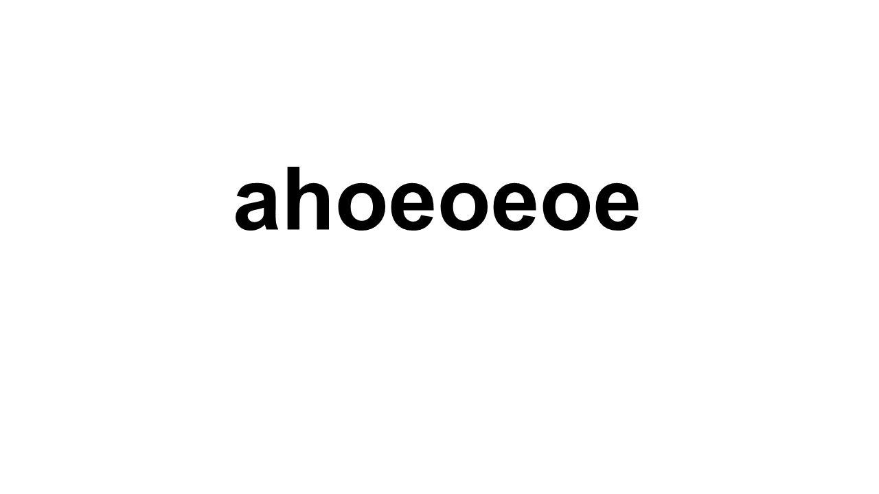 ahoeoeoe