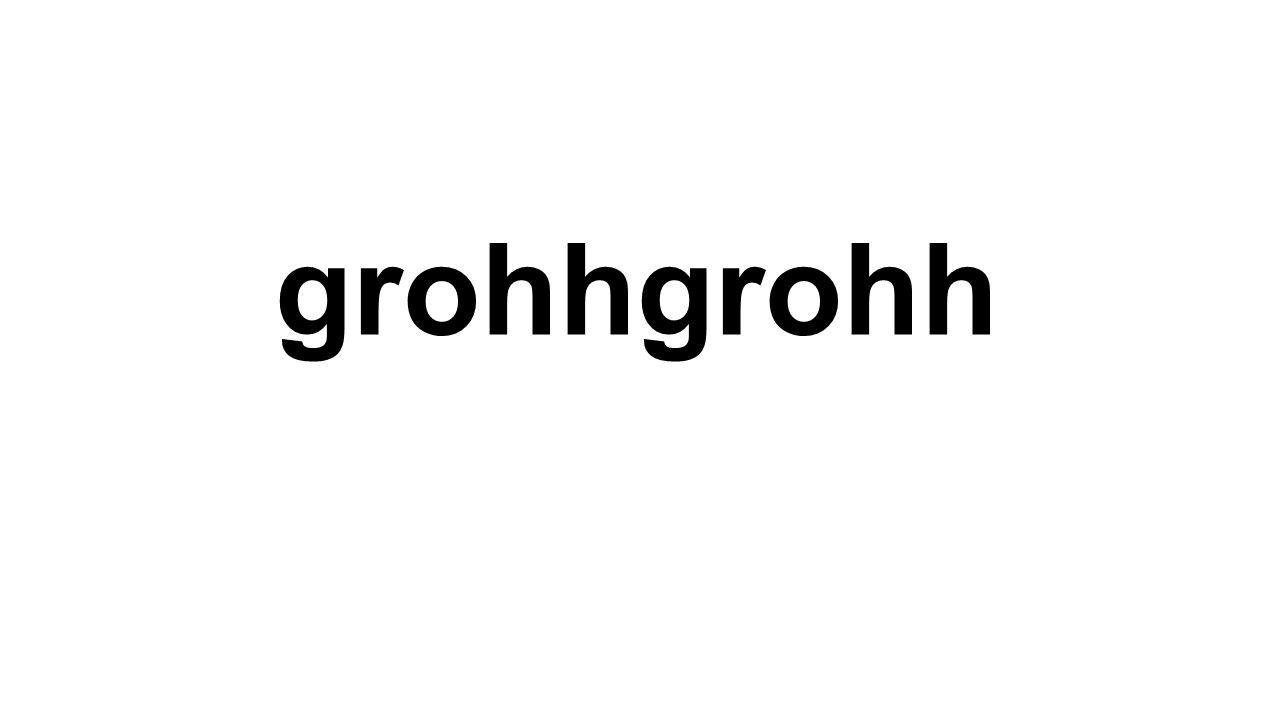 grohhgrohh