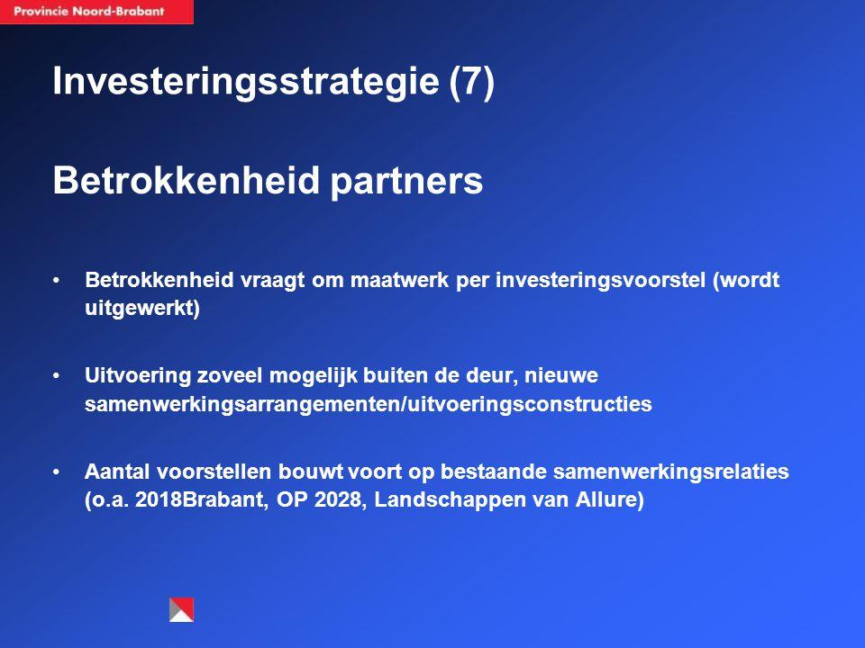 Investeringsstrategie (7) Betrokkenheid partners Betrokkenheid vraagt om maatwerk per investeringsvoorstel (wordt uitgewerkt) Uitvoering zoveel mogelijk buiten de deur, nieuwe samenwerkingsarrangementen/uitvoeringsconstructies Aantal voorstellen bouwt voort op bestaande samenwerkingsrelaties (o.a.