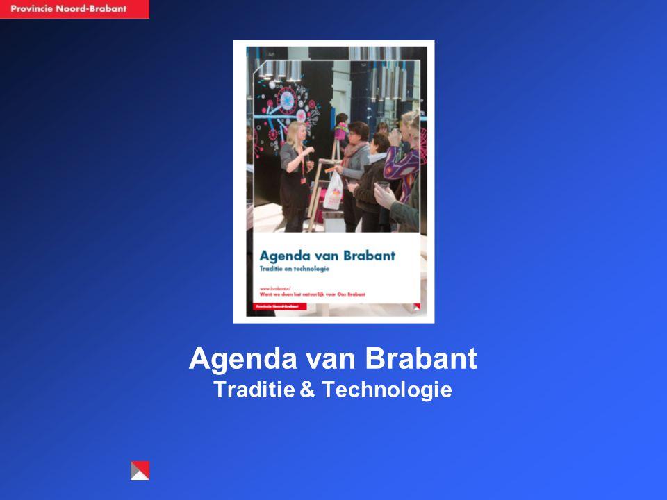 Agenda van Brabant We staan voor grote opgaven Uitgaan van onze kracht: traditie én technologie –Comfortabel stads- en dorpenlandschap –Industrieel kenniscomplex –Sterk netwerk van onderwijs, verenigingsleven en kunst- en cultuurinstellingen