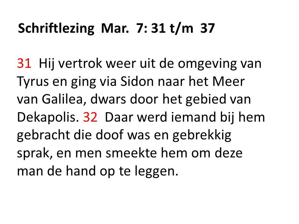Schriftlezing Mar. 7: 31 t/m 37 31 Hij vertrok weer uit de omgeving van Tyrus en ging via Sidon naar het Meer van Galilea, dwars door het gebied van D