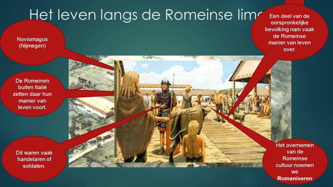 Het leven langs de Romeinse limes Noviomagus (Nijmegen) De Romeinen buiten Italië zetten daar hun manier van leven voort. Het overnemen van de Romeins