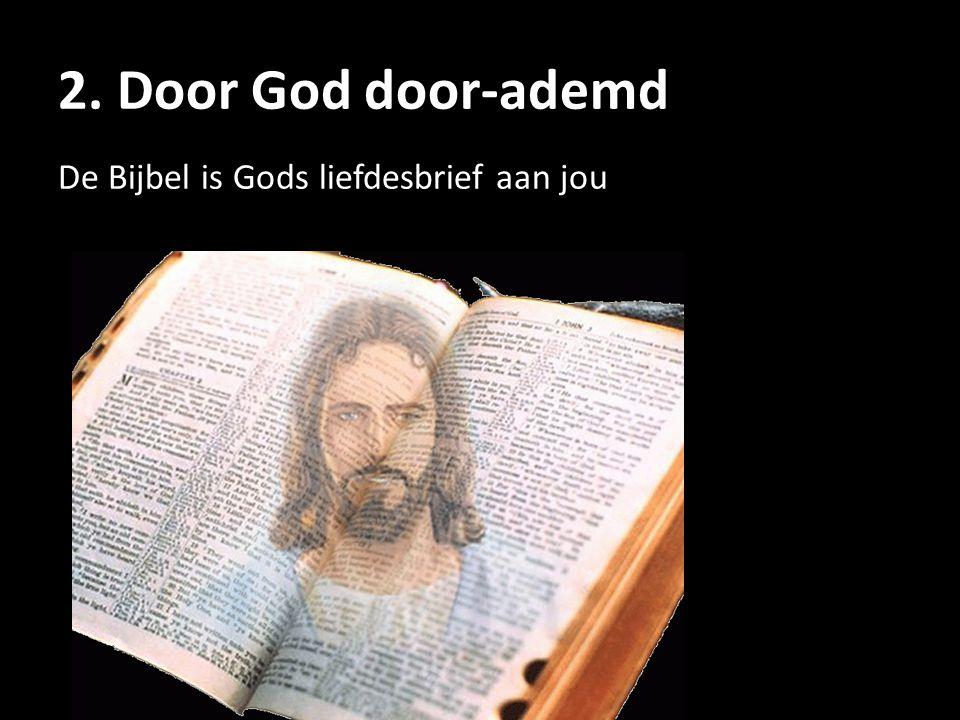 2. Door God door-ademd De Bijbel is Gods liefdesbrief aan jou
