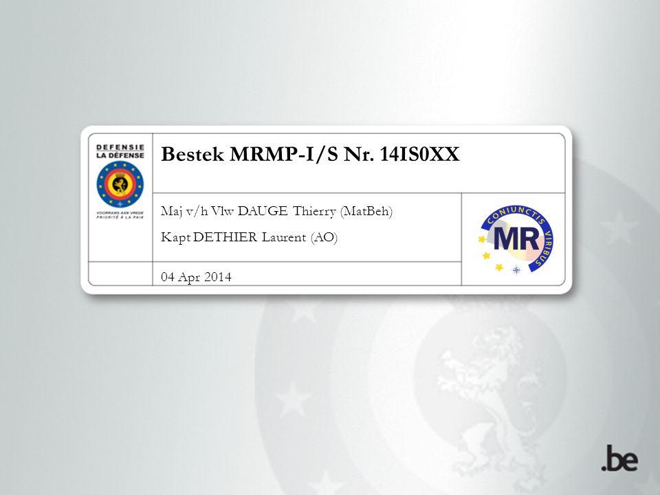 Bestek MRMP-I/S Nr. 14IS0XX Maj v/h Vlw DAUGE Thierry (MatBeh) Kapt DETHIER Laurent (AO) 04 Apr 2014