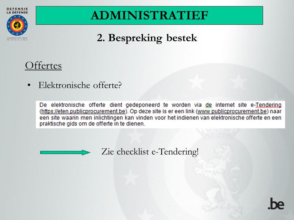 2. Bespreking bestek Offertes Elektronische offerte? Zie checklist e-Tendering! ADMINISTRATIEF