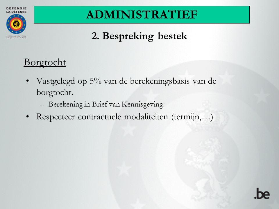 Vastgelegd op 5% van de berekeningsbasis van de borgtocht. –Berekening in Brief van Kennisgeving. Respecteer contractuele modaliteiten (termijn,…) Bor