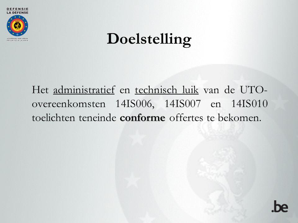 Doelstelling conforme Het administratief en technisch luik van de UTO- overeenkomsten 14IS006, 14IS007 en 14IS010 toelichten teneinde conforme offerte