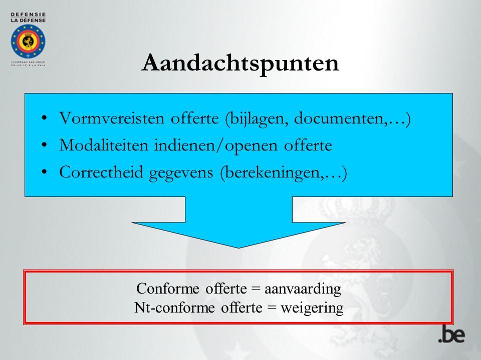 Aandachtspunten Vormvereisten offerte (bijlagen, documenten,…) Modaliteiten indienen/openen offerte Correctheid gegevens (berekeningen,…) Conforme off