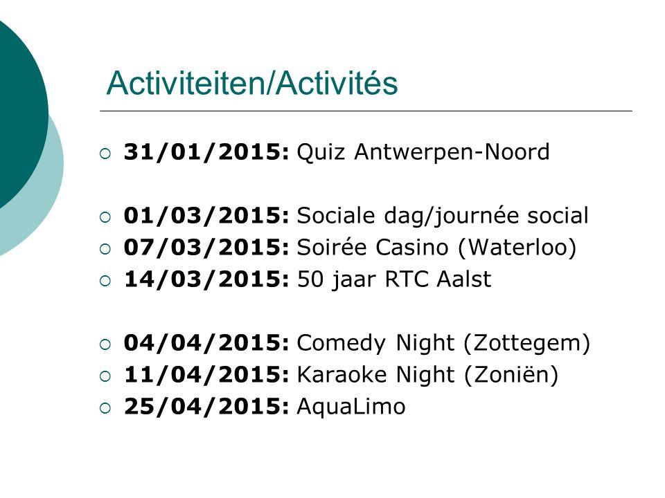 Activiteiten/Activités  31/01/2015: Quiz Antwerpen-Noord  01/03/2015: Sociale dag/journée social  07/03/2015: Soirée Casino (Waterloo)  14/03/2015: 50 jaar RTC Aalst  04/04/2015: Comedy Night (Zottegem)  11/04/2015: Karaoke Night (Zoniën)  25/04/2015: AquaLimo