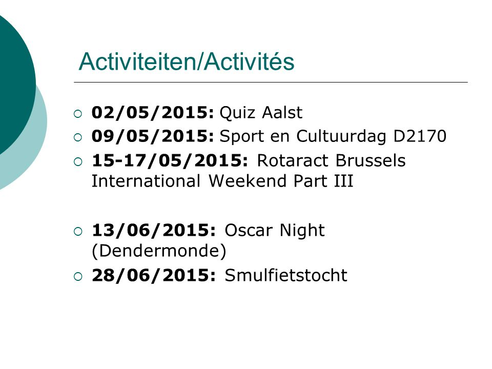 Activiteiten/Activités  02/05/2015: Quiz Aalst  09/05/2015: Sport en Cultuurdag D2170  15-17/05/2015: Rotaract Brussels International Weekend Part III  13/06/2015: Oscar Night (Dendermonde)  28/06/2015: Smulfietstocht