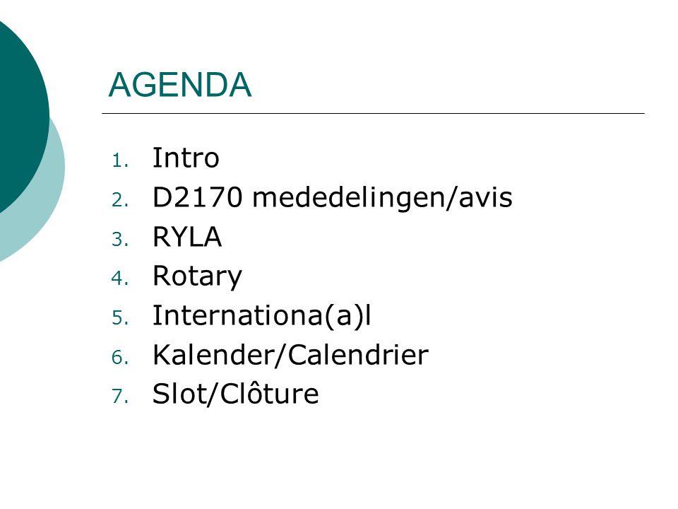 1. Intro 2. D2170 mededelingen/avis 3. RYLA 4. Rotary 5.