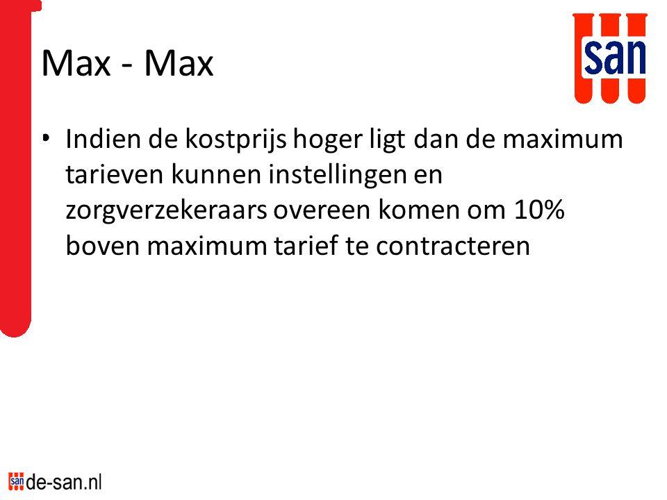 Max - Max Indien de kostprijs hoger ligt dan de maximum tarieven kunnen instellingen en zorgverzekeraars overeen komen om 10% boven maximum tarief te contracteren