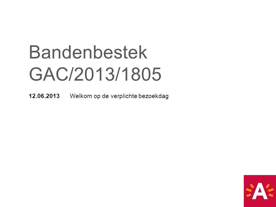 12.06.2013 Welkom op de verplichte bezoekdag Bandenbestek GAC/2013/1805