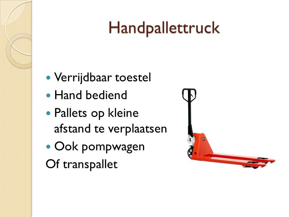 Handpallettruck Verrijdbaar toestel Hand bediend Pallets op kleine afstand te verplaatsen Ook pompwagen Of transpallet