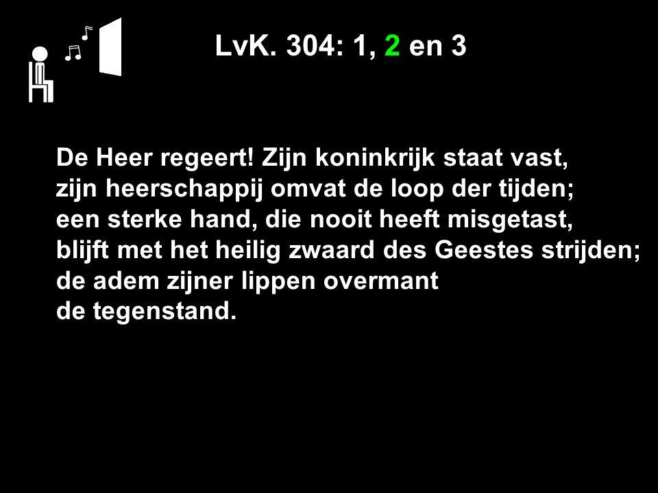 LvK. 304: 1, 2 en 3 De Heer regeert.
