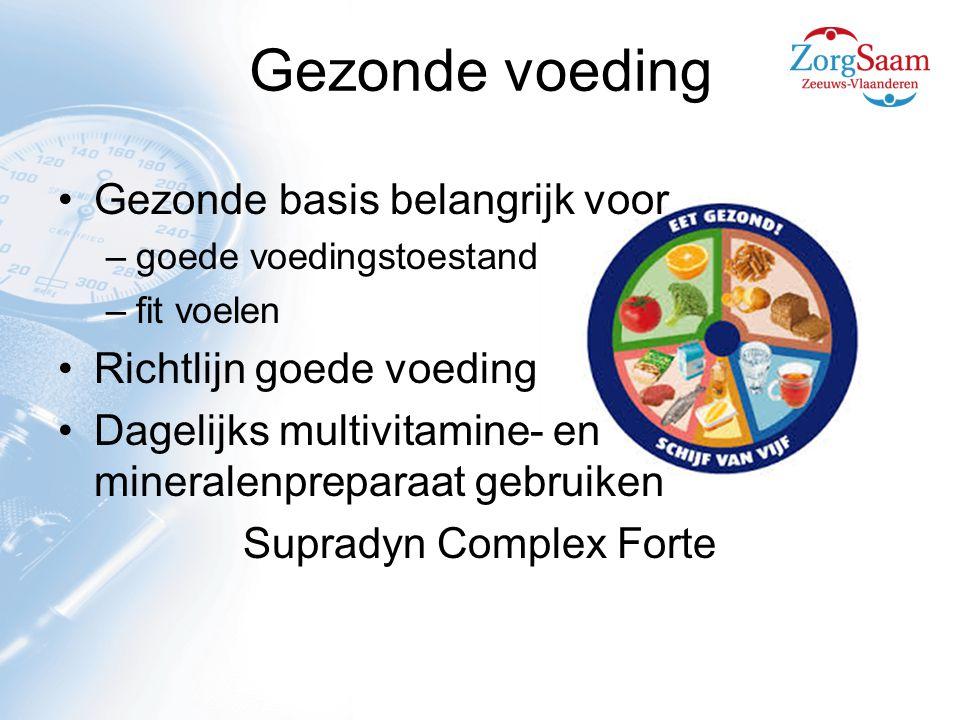 Gezonde voeding Gezonde basis belangrijk voor –goede voedingstoestand –fit voelen Richtlijn goede voeding Dagelijks multivitamine- en mineralenpreparaat gebruiken Supradyn Complex Forte
