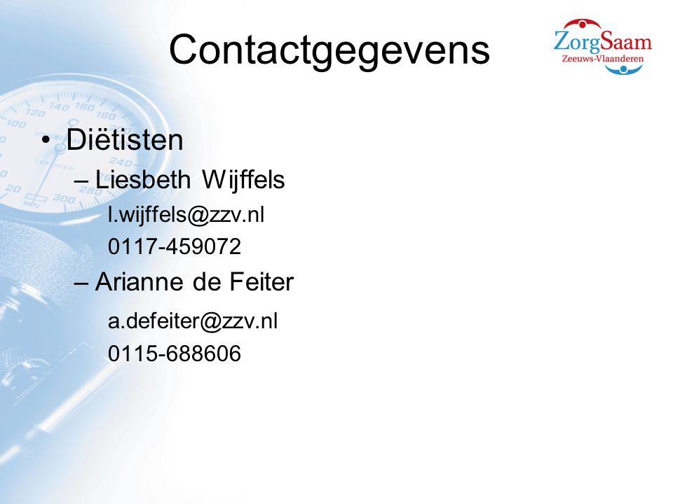 Contactgegevens Diëtisten –Liesbeth Wijffels l.wijffels@zzv.nl 0117-459072 –Arianne de Feiter a.defeiter@zzv.nl 0115-688606