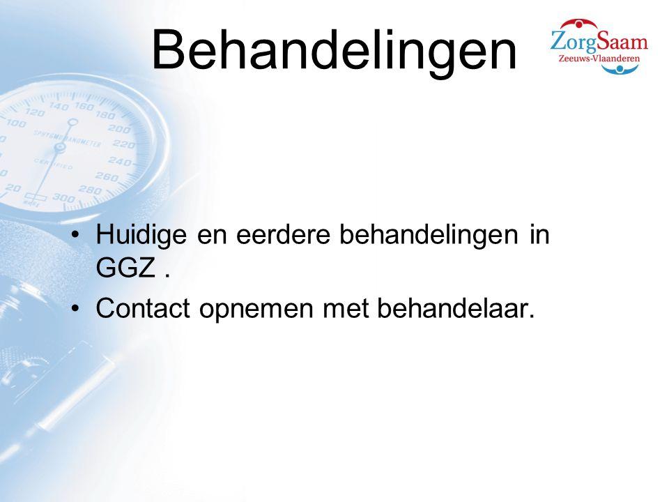 Behandelingen Huidige en eerdere behandelingen in GGZ. Contact opnemen met behandelaar.