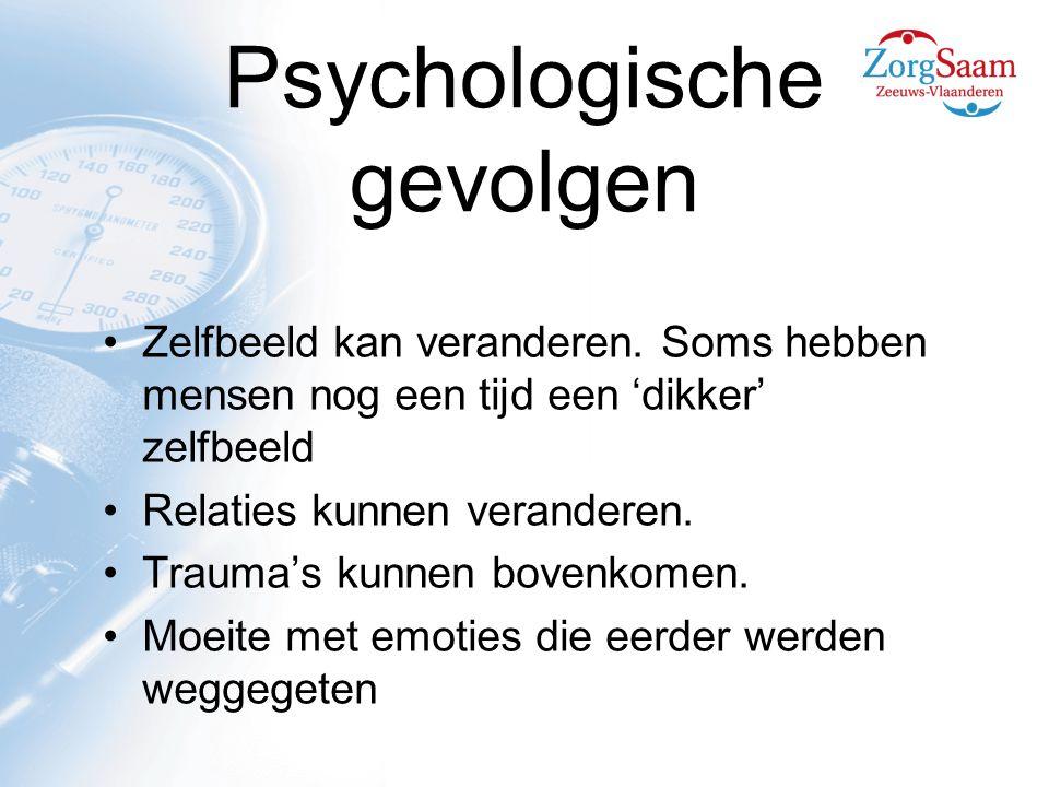 Psychologische gevolgen Zelfbeeld kan veranderen.