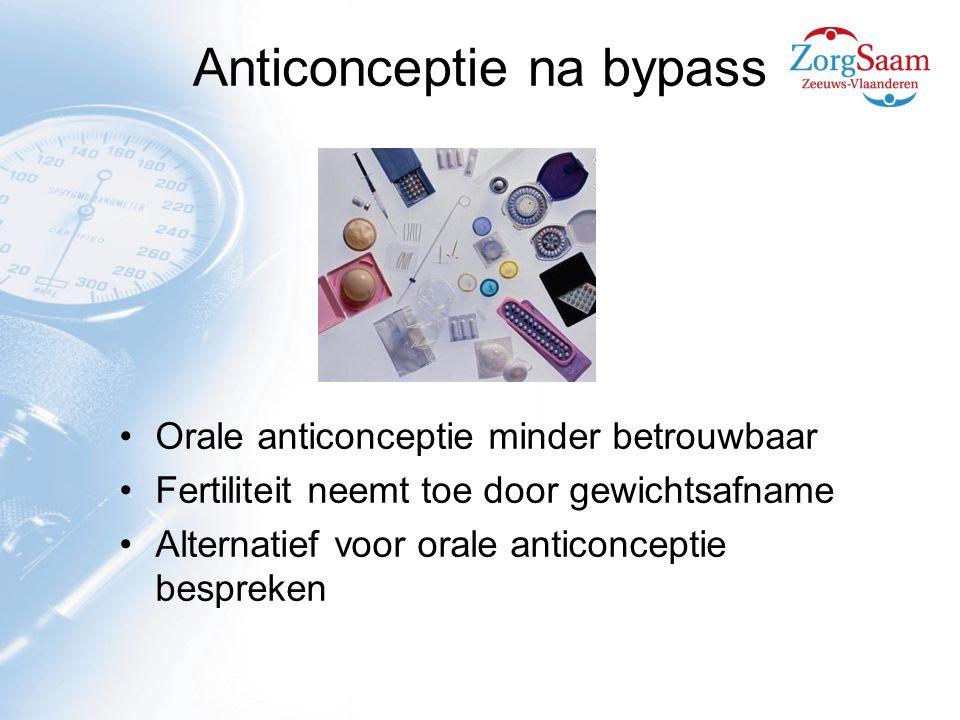 Orale anticonceptie minder betrouwbaar Fertiliteit neemt toe door gewichtsafname Alternatief voor orale anticonceptie bespreken Anticonceptie na bypass