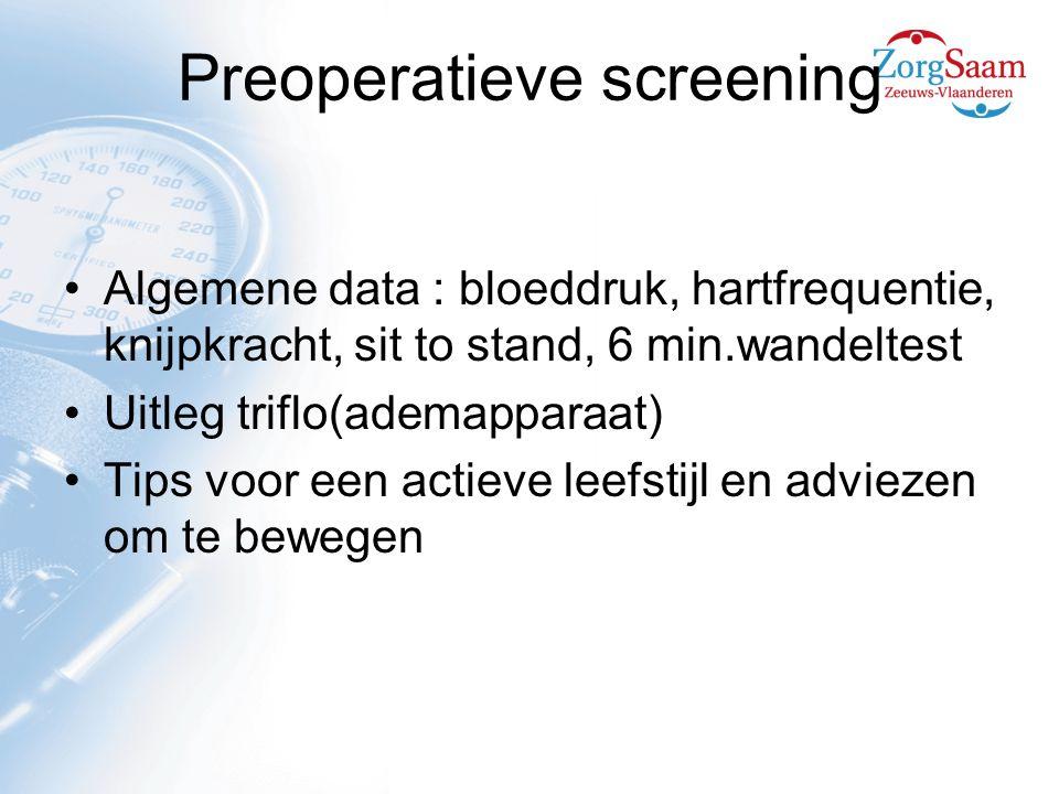 Preoperatieve screening Algemene data : bloeddruk, hartfrequentie, knijpkracht, sit to stand, 6 min.wandeltest Uitleg triflo(ademapparaat) Tips voor een actieve leefstijl en adviezen om te bewegen