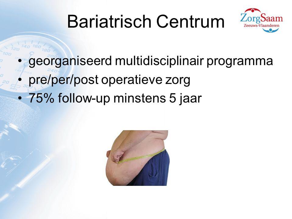 Bariatrisch Centrum georganiseerd multidisciplinair programma pre/per/post operatieve zorg 75% follow-up minstens 5 jaar