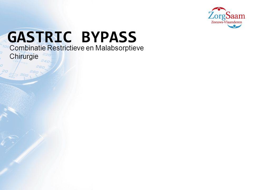GASTRIC BYPASS Combinatie Restrictieve en Malabsorptieve Chirurgie