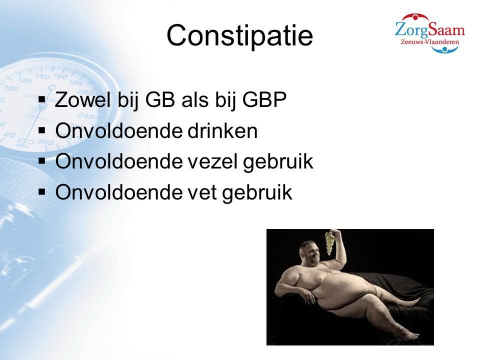 Constipatie  Zowel bij GB als bij GBP  Onvoldoende drinken  Onvoldoende vezel gebruik  Onvoldoende vet gebruik
