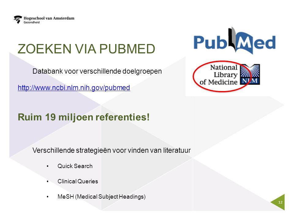 ZOEKEN VIA PUBMED Databank voor verschillende doelgroepen http://www.ncbi.nlm.nih.gov/pubmed Ruim 19 miljoen referenties! Verschillende strategieën vo