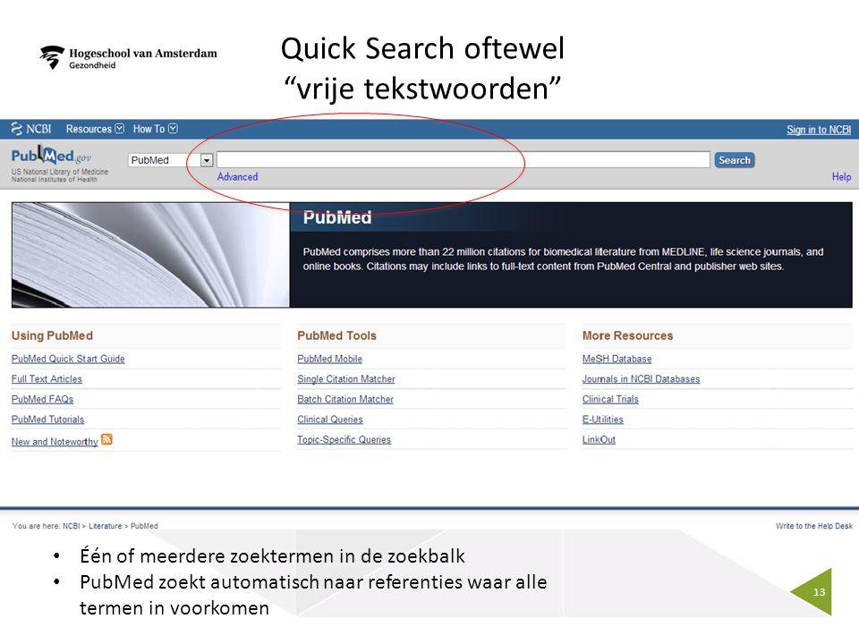 """13 Quick Search oftewel """"vrije tekstwoorden"""" Één of meerdere zoektermen in de zoekbalk PubMed zoekt automatisch naar referenties waar alle termen in v"""