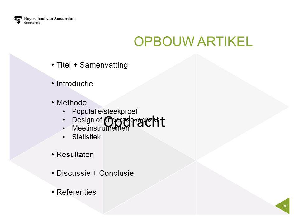 OPBOUW ARTIKEL Titel + Samenvatting Introductie Methode Populatie/steekproef Design of onderzoeksopzet Meetinstrumenten Statistiek Resultaten Discussi