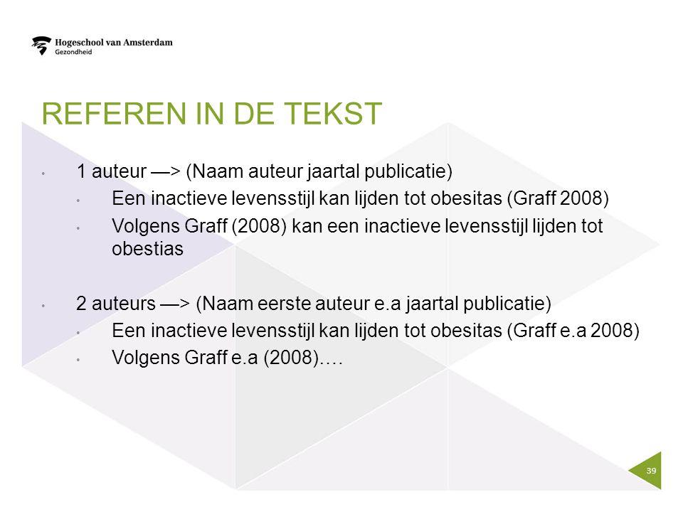 REFEREN IN DE TEKST 1 auteur —> (Naam auteur jaartal publicatie) Een inactieve levensstijl kan lijden tot obesitas (Graff 2008) Volgens Graff (2008) k