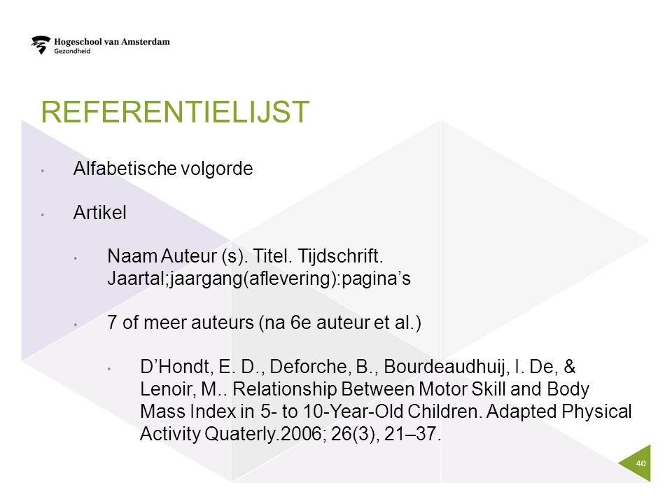 REFERENTIELIJST Alfabetische volgorde Artikel Naam Auteur (s). Titel. Tijdschrift. Jaartal;jaargang(aflevering):pagina's 7 of meer auteurs (na 6e aute