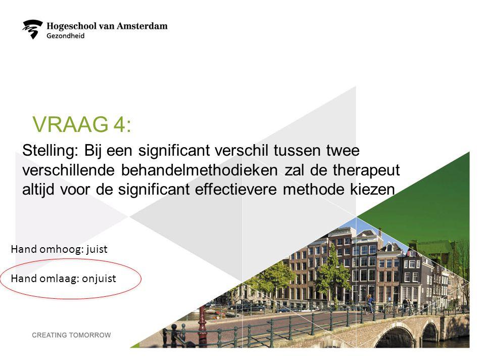 VRAAG 4: Stelling: Bij een significant verschil tussen twee verschillende behandelmethodieken zal de therapeut altijd voor de significant effectievere